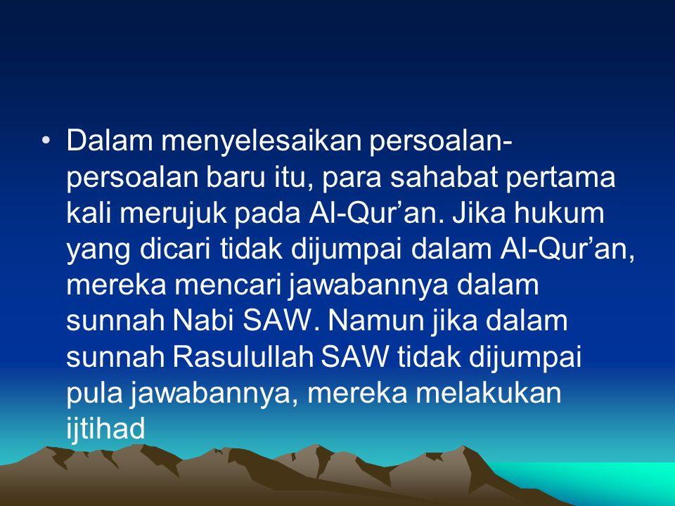 Dalam menyelesaikan persoalan-persoalan baru itu, para sahabat pertama kali merujuk pada Al-Qur'an.