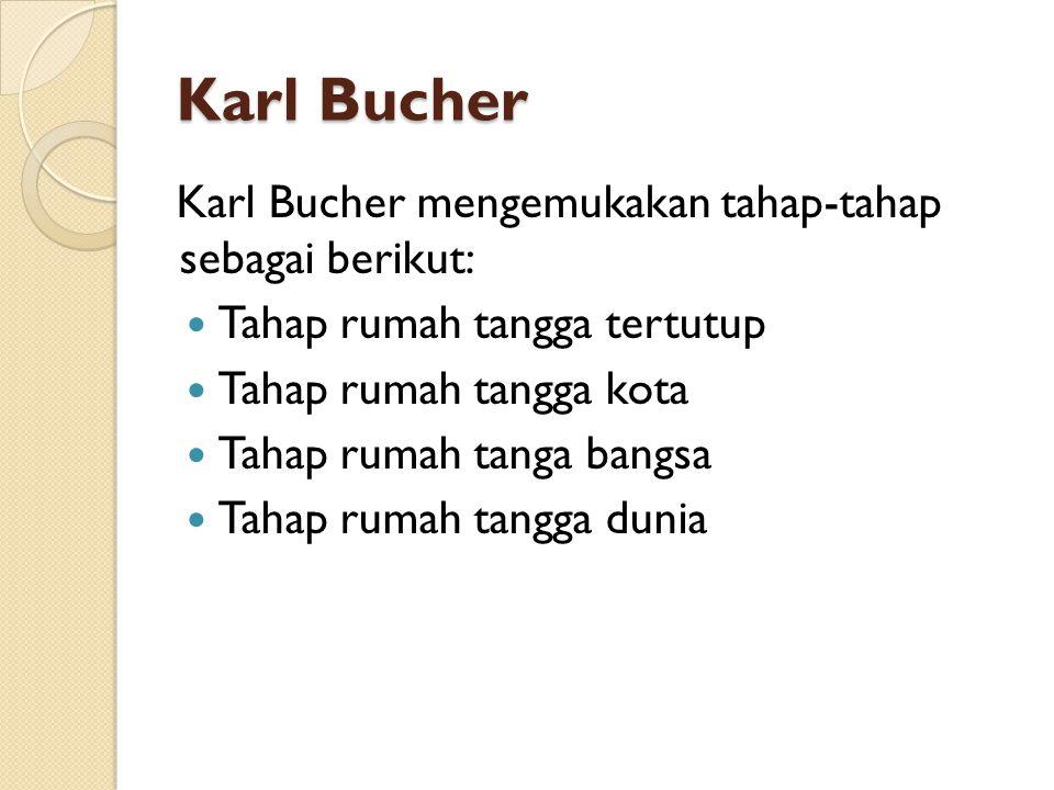 Karl Bucher Karl Bucher mengemukakan tahap-tahap sebagai berikut: