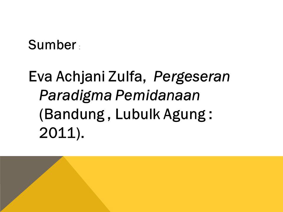 Sumber : Eva Achjani Zulfa, Pergeseran Paradigma Pemidanaan (Bandung , Lubulk Agung : 2011).