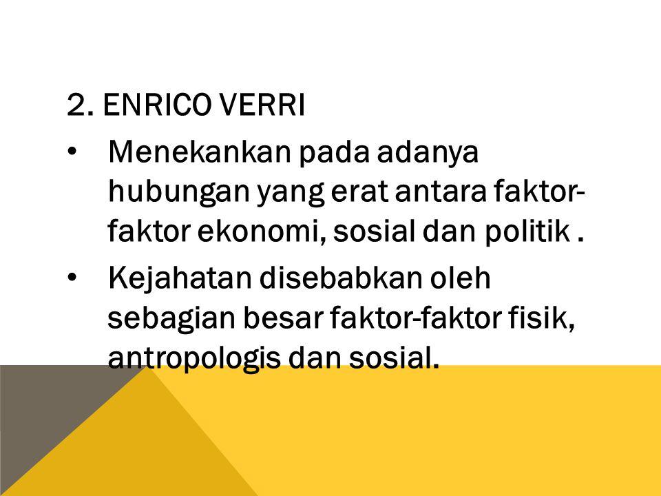 2. ENRICO VERRI Menekankan pada adanya hubungan yang erat antara faktor- faktor ekonomi, sosial dan politik .
