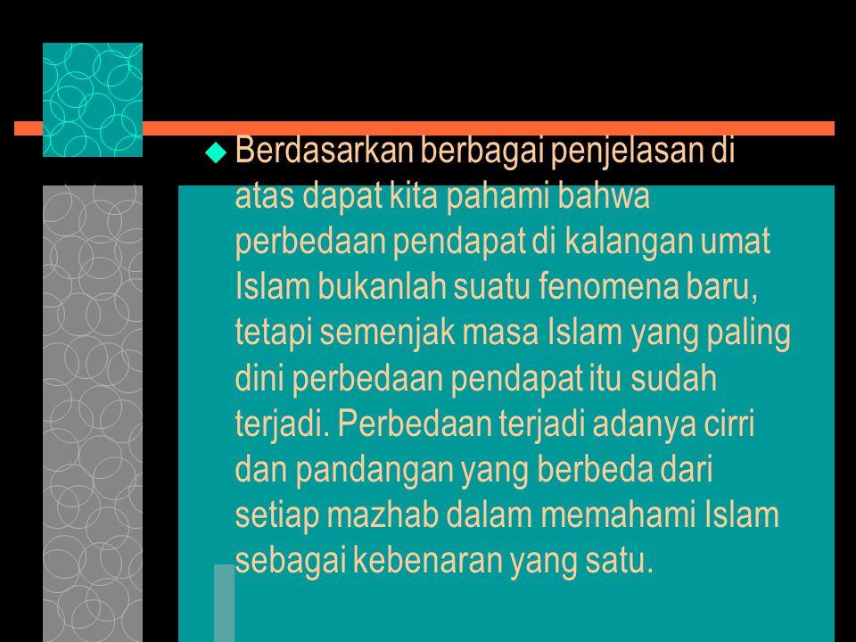 Berdasarkan berbagai penjelasan di atas dapat kita pahami bahwa perbedaan pendapat di kalangan umat Islam bukanlah suatu fenomena baru, tetapi semenjak masa Islam yang paling dini perbedaan pendapat itu sudah terjadi.