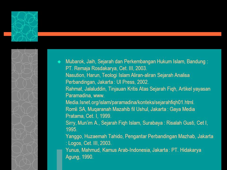Mubarok, Jaih, Sejarah dan Perkembangan Hukum Islam, Bandung : PT