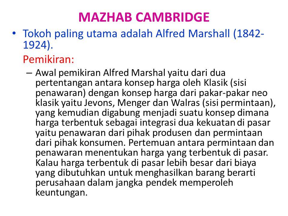 MAZHAB CAMBRIDGE Tokoh paling utama adalah Alfred Marshall (1842-1924). Pemikiran: