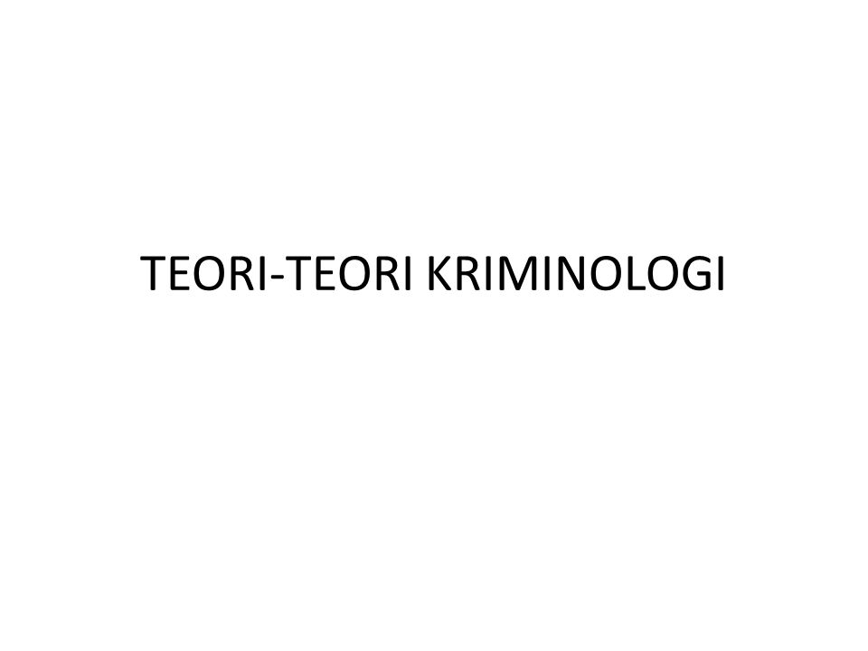 TEORI-TEORI KRIMINOLOGI