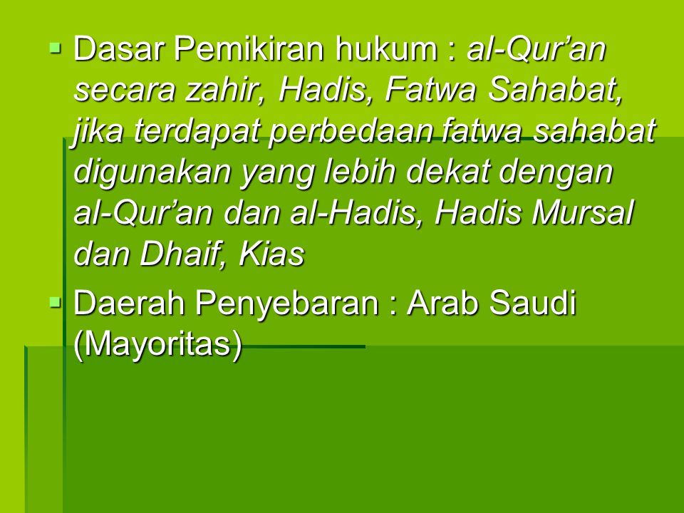 Dasar Pemikiran hukum : al-Qur'an secara zahir, Hadis, Fatwa Sahabat, jika terdapat perbedaan fatwa sahabat digunakan yang lebih dekat dengan al-Qur'an dan al-Hadis, Hadis Mursal dan Dhaif, Kias