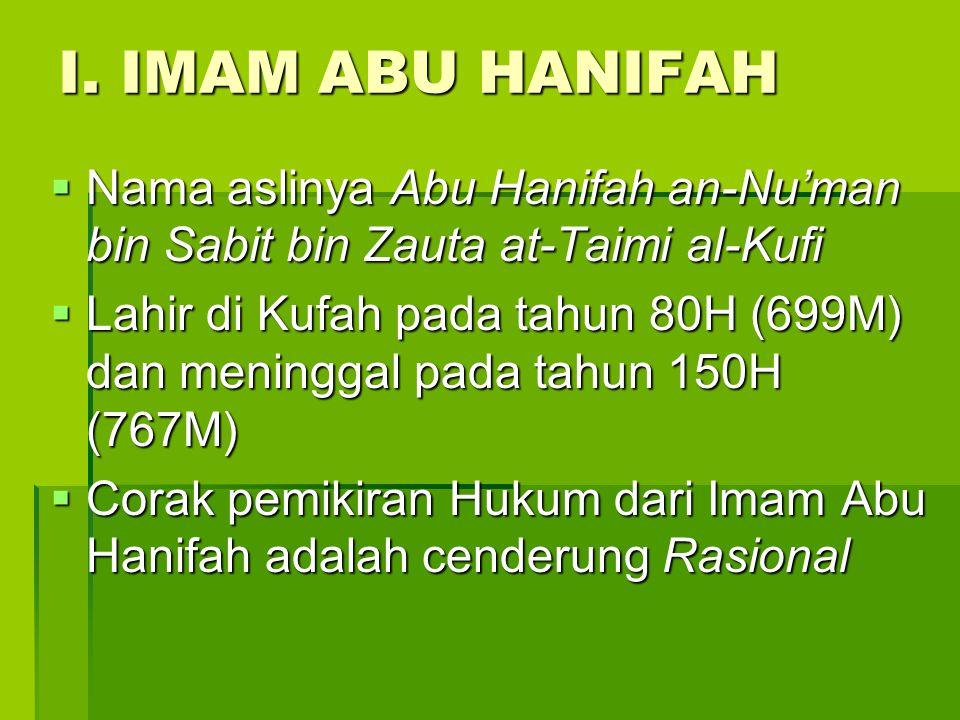 I. IMAM ABU HANIFAH Nama aslinya Abu Hanifah an-Nu'man bin Sabit bin Zauta at-Taimi al-Kufi.