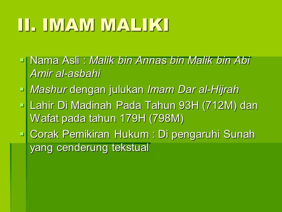 II. IMAM MALIKI Nama Asli : Malik bin Annas bin Malik bin Abi Amir al-asbahi. Mashur dengan julukan Imam Dar al-Hijrah.