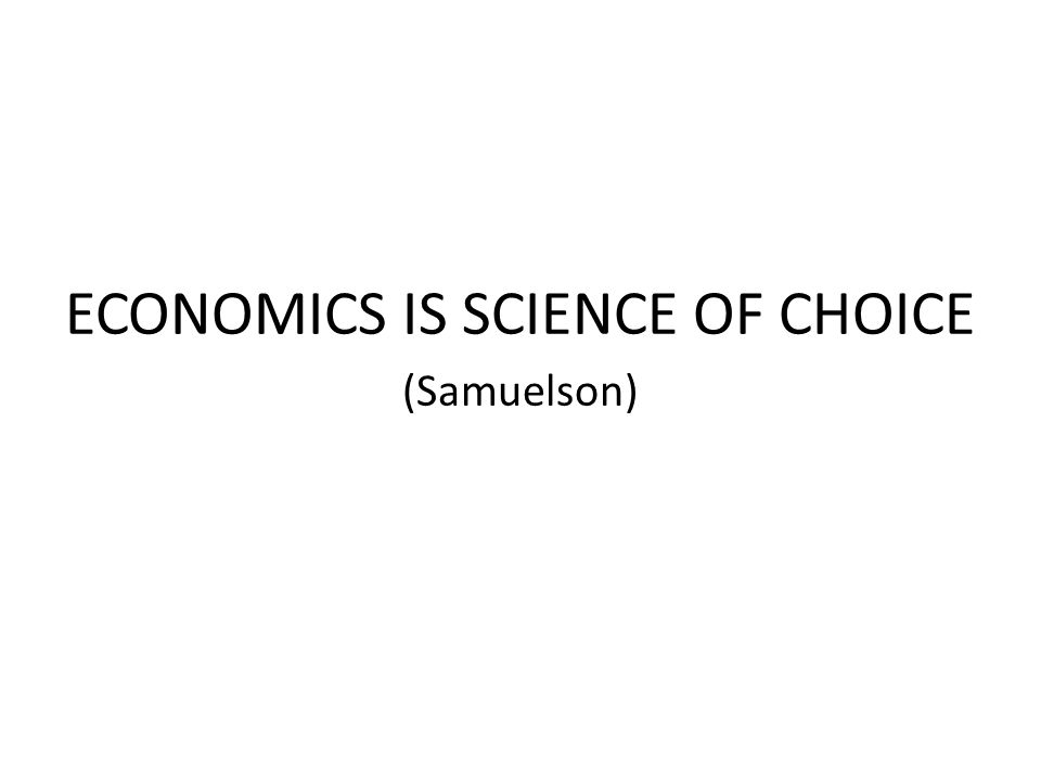 ECONOMICS IS SCIENCE OF CHOICE