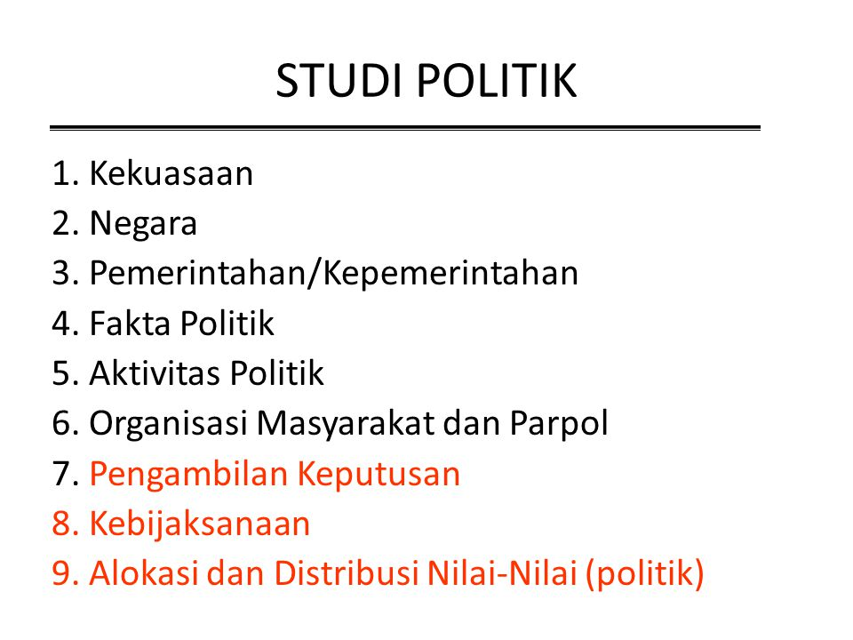 STUDI POLITIK 1. Kekuasaan 2. Negara 3. Pemerintahan/Kepemerintahan