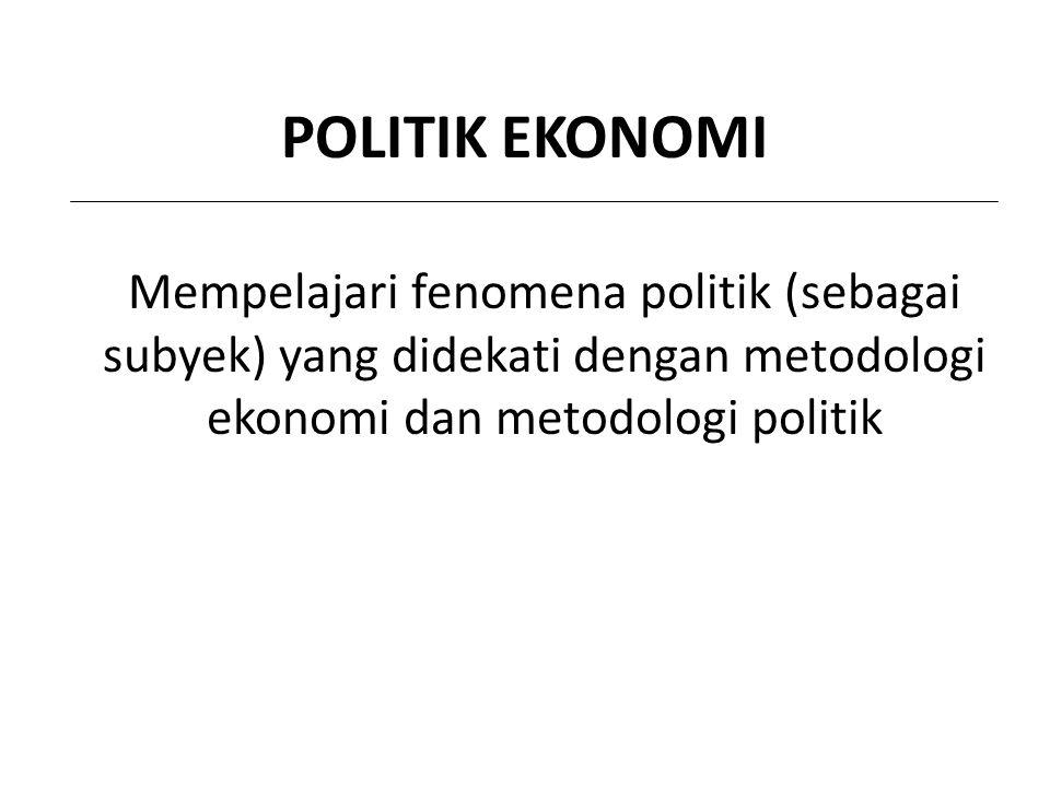 POLITIK EKONOMI Mempelajari fenomena politik (sebagai subyek) yang didekati dengan metodologi ekonomi dan metodologi politik.