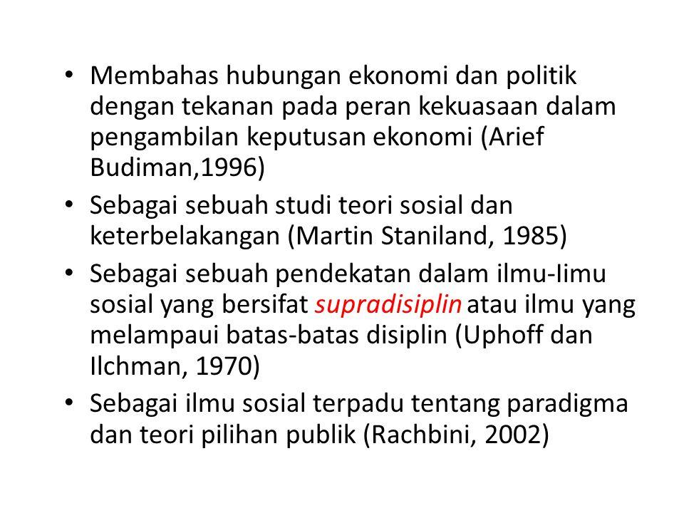 Membahas hubungan ekonomi dan politik dengan tekanan pada peran kekuasaan dalam pengambilan keputusan ekonomi (Arief Budiman,1996)