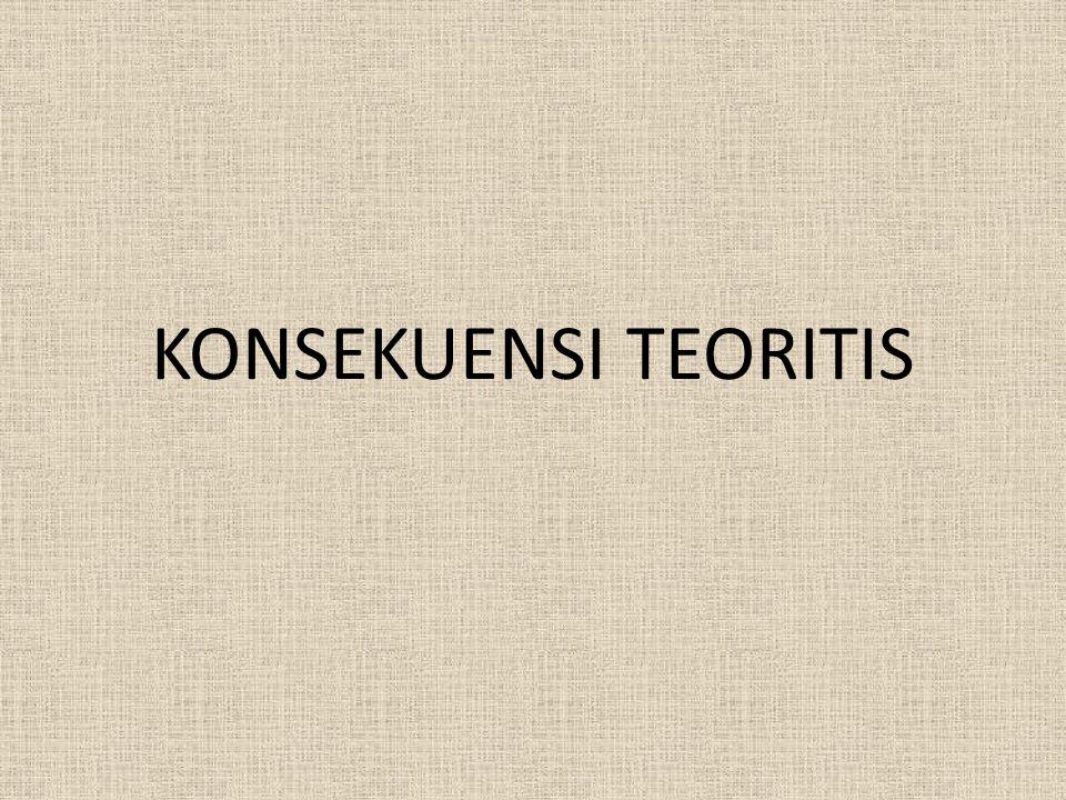 KONSEKUENSI TEORITIS