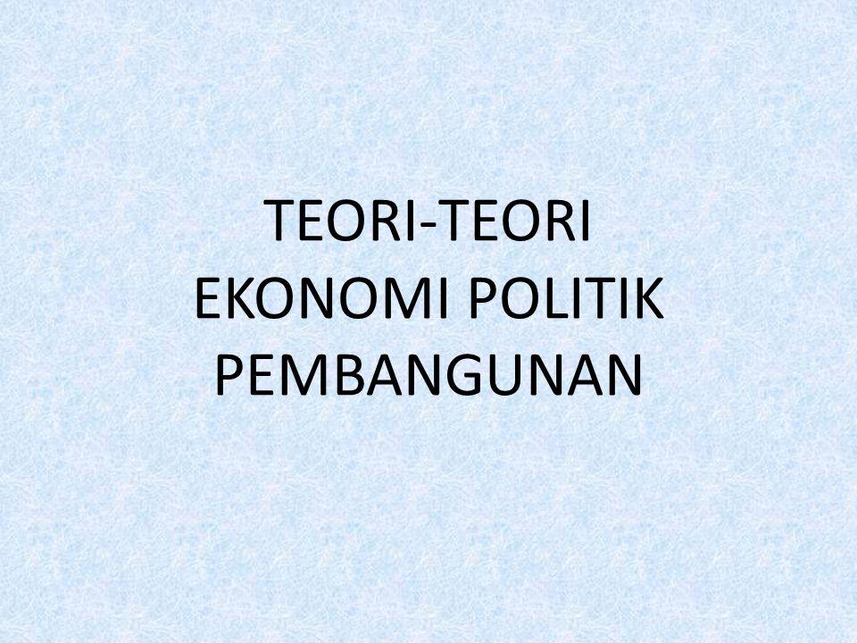 TEORI-TEORI EKONOMI POLITIK PEMBANGUNAN