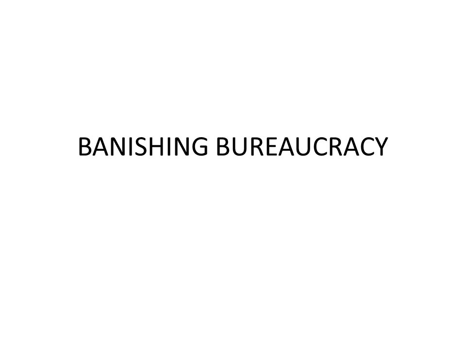 BANISHING BUREAUCRACY