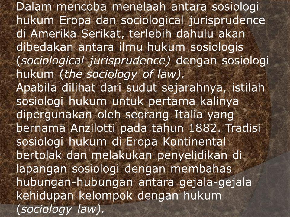 Dalam mencoba menelaah antara sosiologi hukum Eropa dan sociological jurisprudence di Amerika Serikat, terlebih dahulu akan dibedakan antara ilmu hukum sosiologis (sociological jurisprudence) dengan sosiologi hukum (the sociology of law).