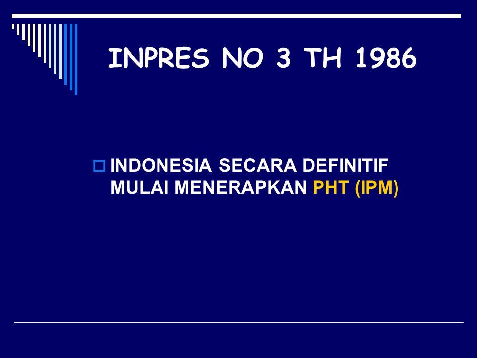 INPRES NO 3 TH 1986 INDONESIA SECARA DEFINITIF MULAI MENERAPKAN PHT (IPM)