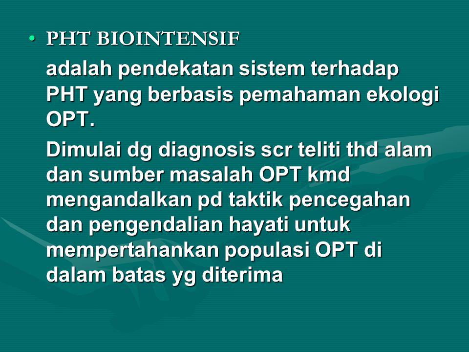 PHT BIOINTENSIF adalah pendekatan sistem terhadap PHT yang berbasis pemahaman ekologi OPT.