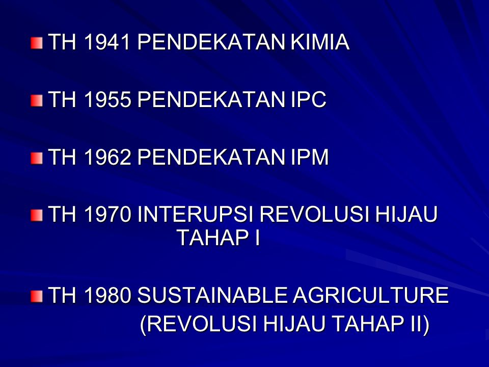 TH 1941 PENDEKATAN KIMIA TH 1955 PENDEKATAN IPC. TH 1962 PENDEKATAN IPM. TH 1970 INTERUPSI REVOLUSI HIJAU TAHAP I.