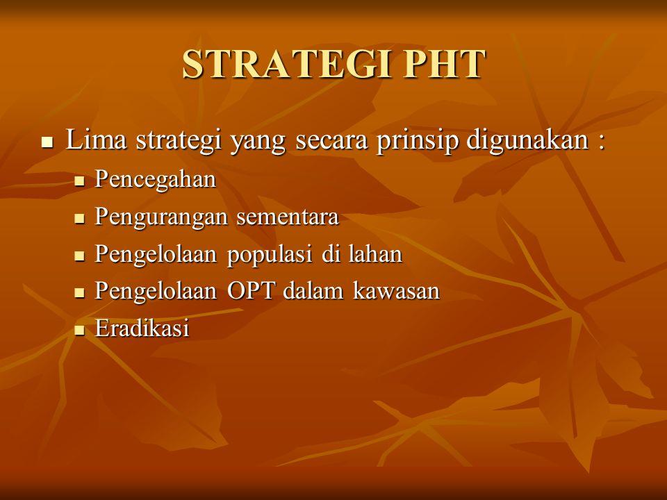 STRATEGI PHT Lima strategi yang secara prinsip digunakan : Pencegahan