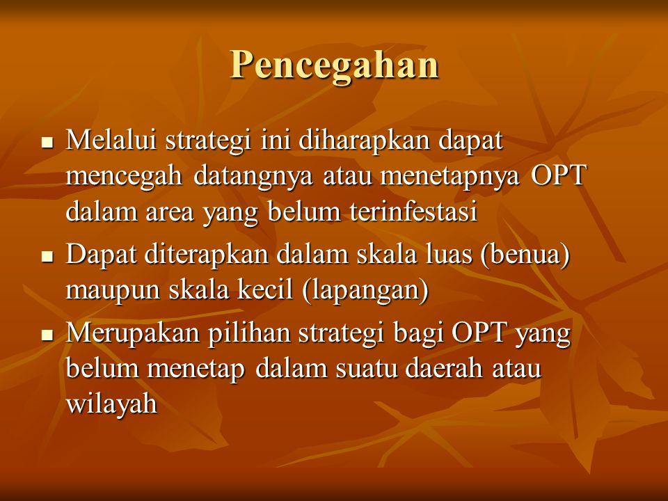 Pencegahan Melalui strategi ini diharapkan dapat mencegah datangnya atau menetapnya OPT dalam area yang belum terinfestasi.