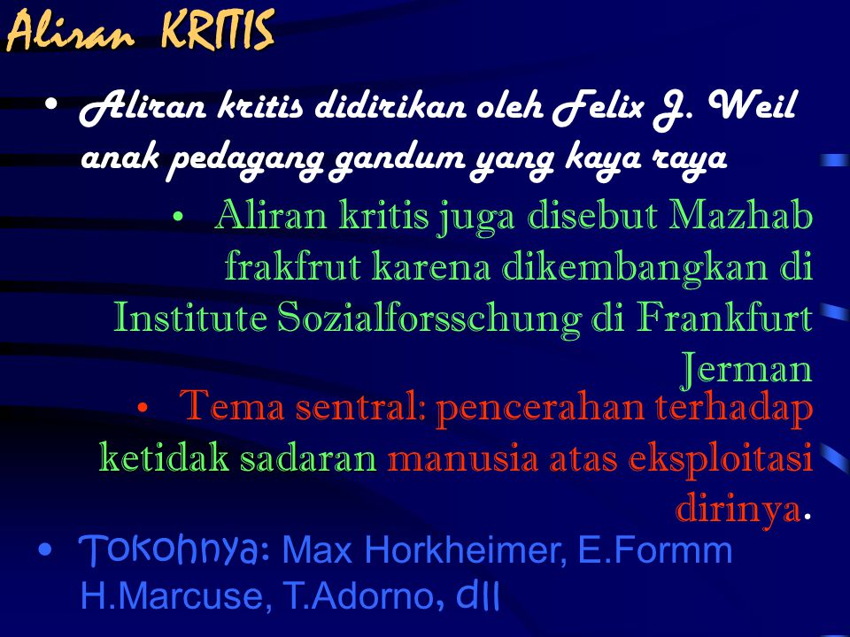 Aliran KRITIS Aliran kritis didirikan oleh Felix J. Weil anak pedagang gandum yang kaya raya.