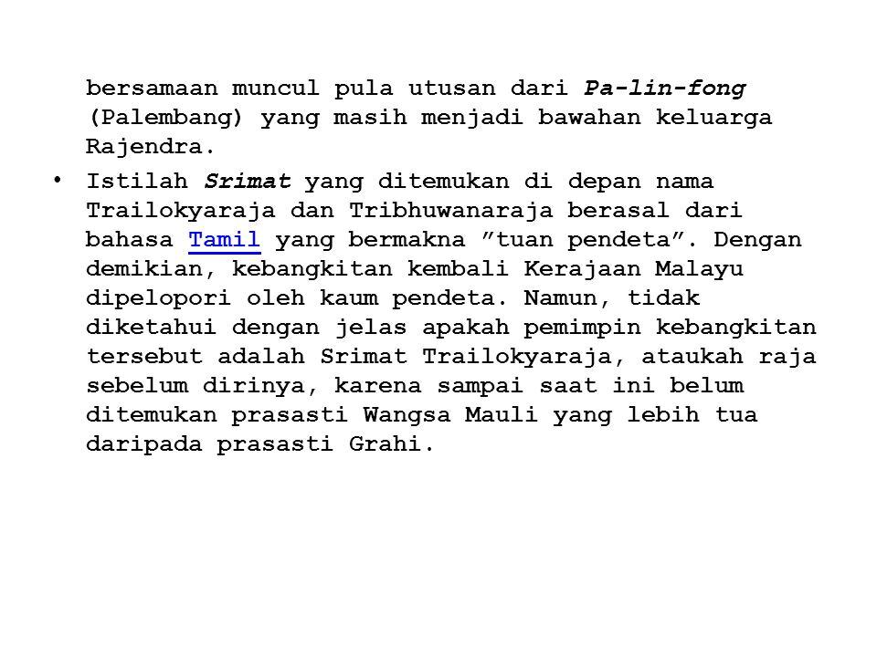 bersamaan muncul pula utusan dari Pa-lin-fong (Palembang) yang masih menjadi bawahan keluarga Rajendra.