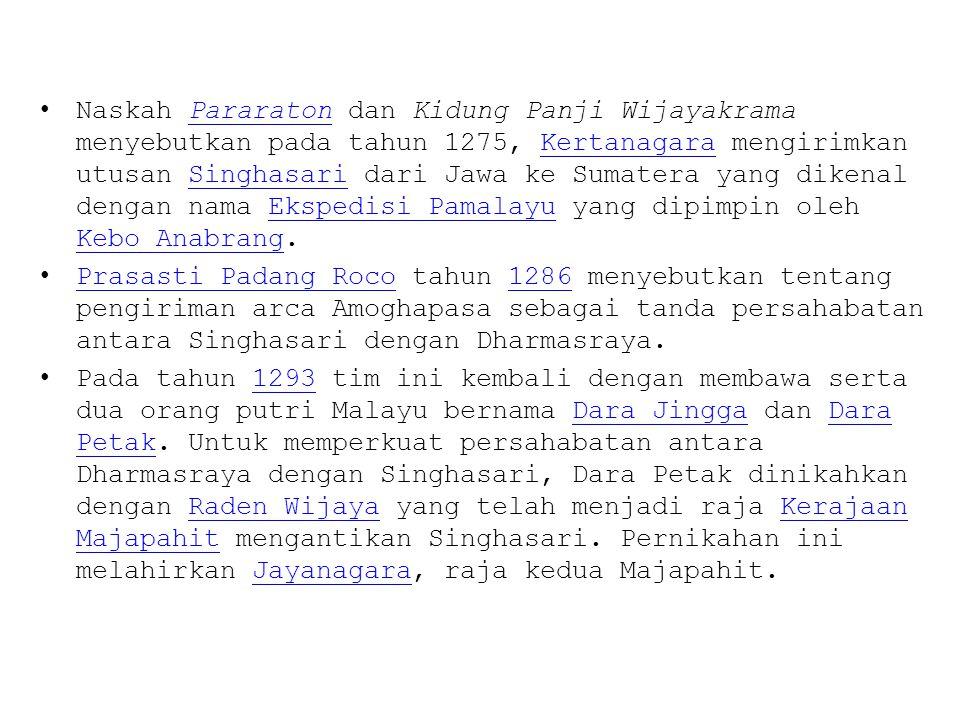 Naskah Pararaton dan Kidung Panji Wijayakrama menyebutkan pada tahun 1275, Kertanagara mengirimkan utusan Singhasari dari Jawa ke Sumatera yang dikenal dengan nama Ekspedisi Pamalayu yang dipimpin oleh Kebo Anabrang.