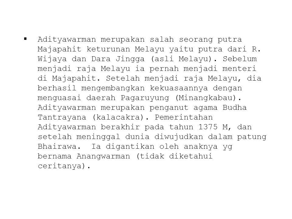 Adityawarman merupakan salah seorang putra Majapahit keturunan Melayu yaitu putra dari R.