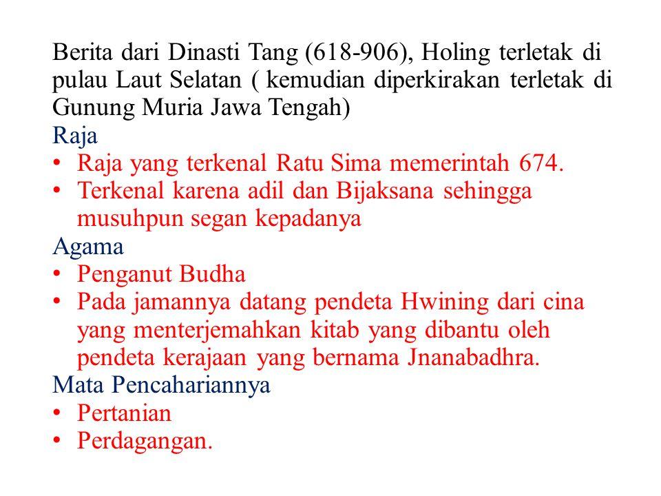 Berita dari Dinasti Tang (618-906), Holing terletak di pulau Laut Selatan ( kemudian diperkirakan terletak di Gunung Muria Jawa Tengah)