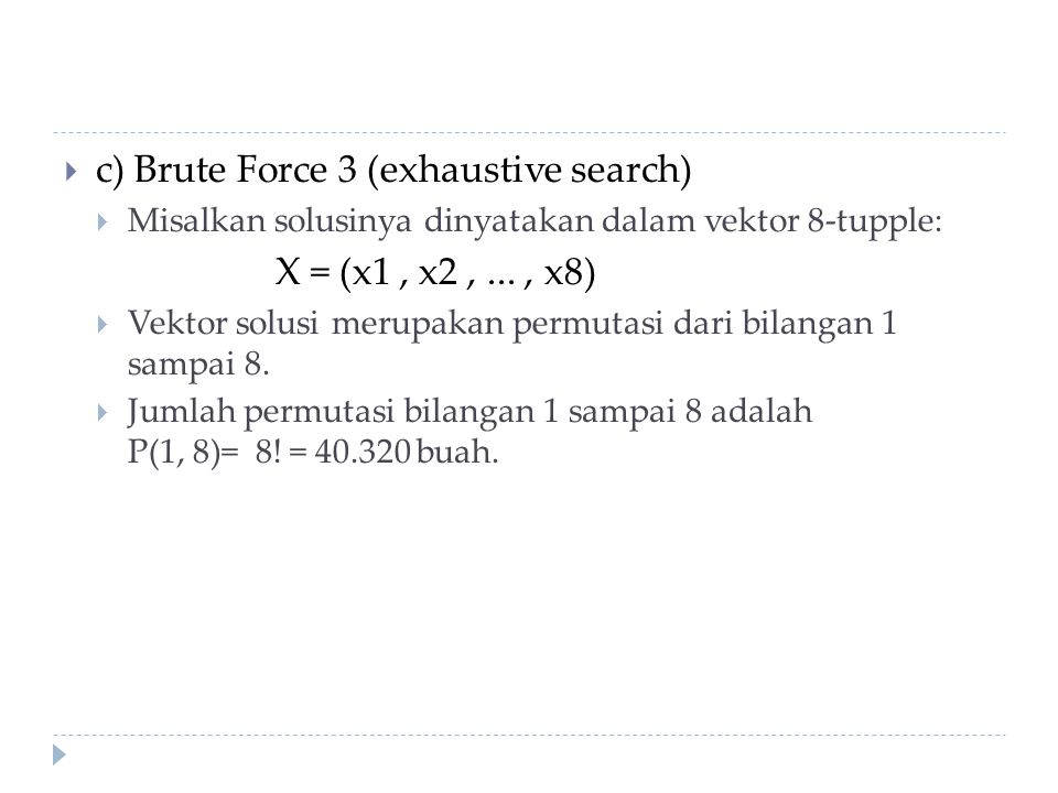 c) Brute Force 3 (exhaustive search) X = (x1 , x2 , ... , x8)