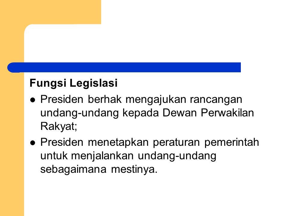 Fungsi Legislasi Presiden berhak mengajukan rancangan undang-undang kepada Dewan Perwakilan Rakyat;
