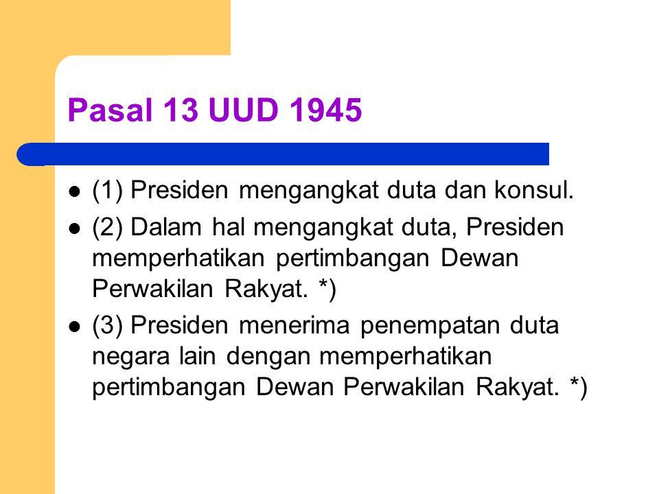 Pasal 13 UUD 1945 (1) Presiden mengangkat duta dan konsul.