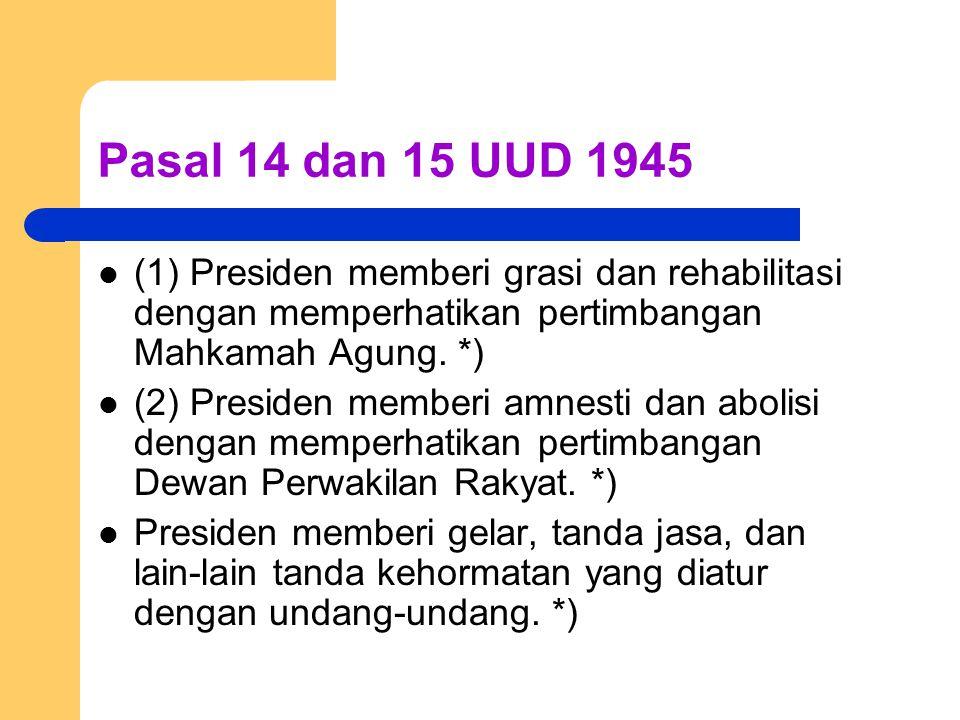 Pasal 14 dan 15 UUD 1945 (1) Presiden memberi grasi dan rehabilitasi dengan memperhatikan pertimbangan Mahkamah Agung. *)