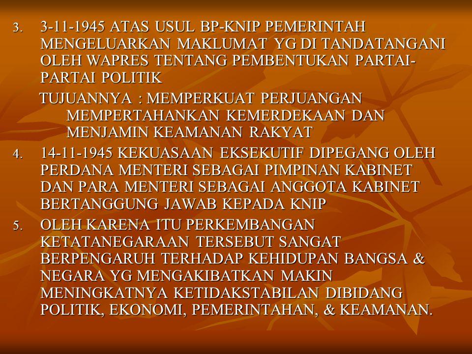 3-11-1945 ATAS USUL BP-KNIP PEMERINTAH MENGELUARKAN MAKLUMAT YG DI TANDATANGANI OLEH WAPRES TENTANG PEMBENTUKAN PARTAI-PARTAI POLITIK