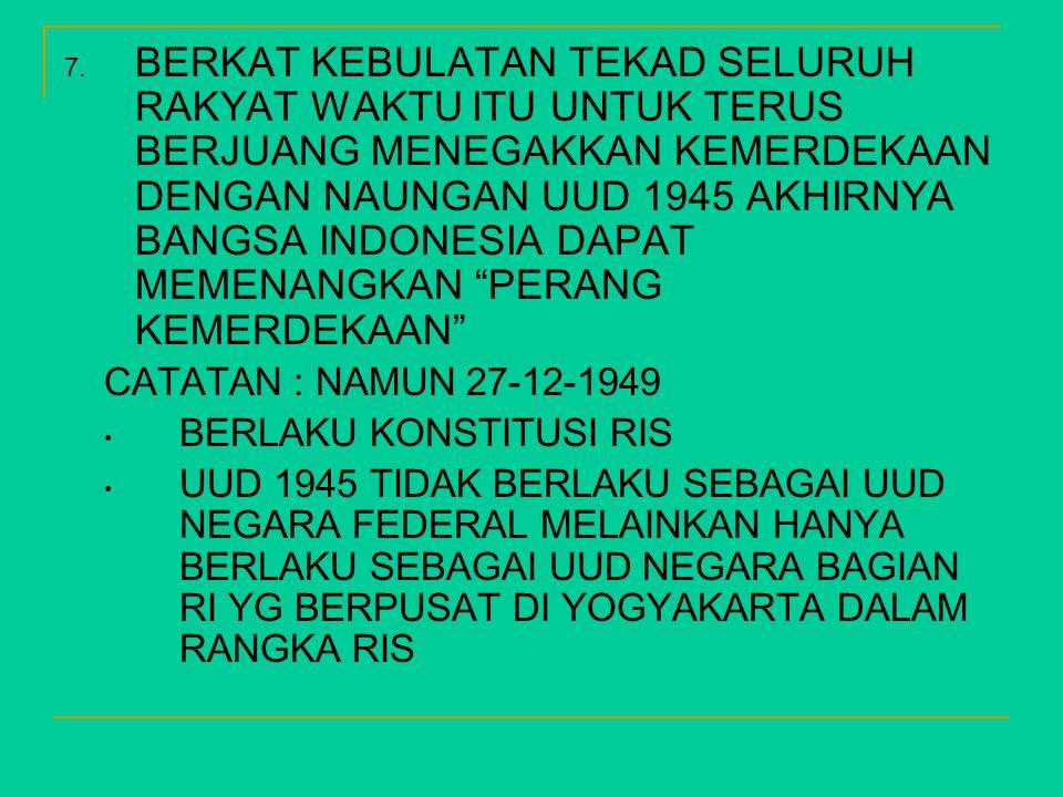 BERKAT KEBULATAN TEKAD SELURUH RAKYAT WAKTU ITU UNTUK TERUS BERJUANG MENEGAKKAN KEMERDEKAAN DENGAN NAUNGAN UUD 1945 AKHIRNYA BANGSA INDONESIA DAPAT MEMENANGKAN PERANG KEMERDEKAAN
