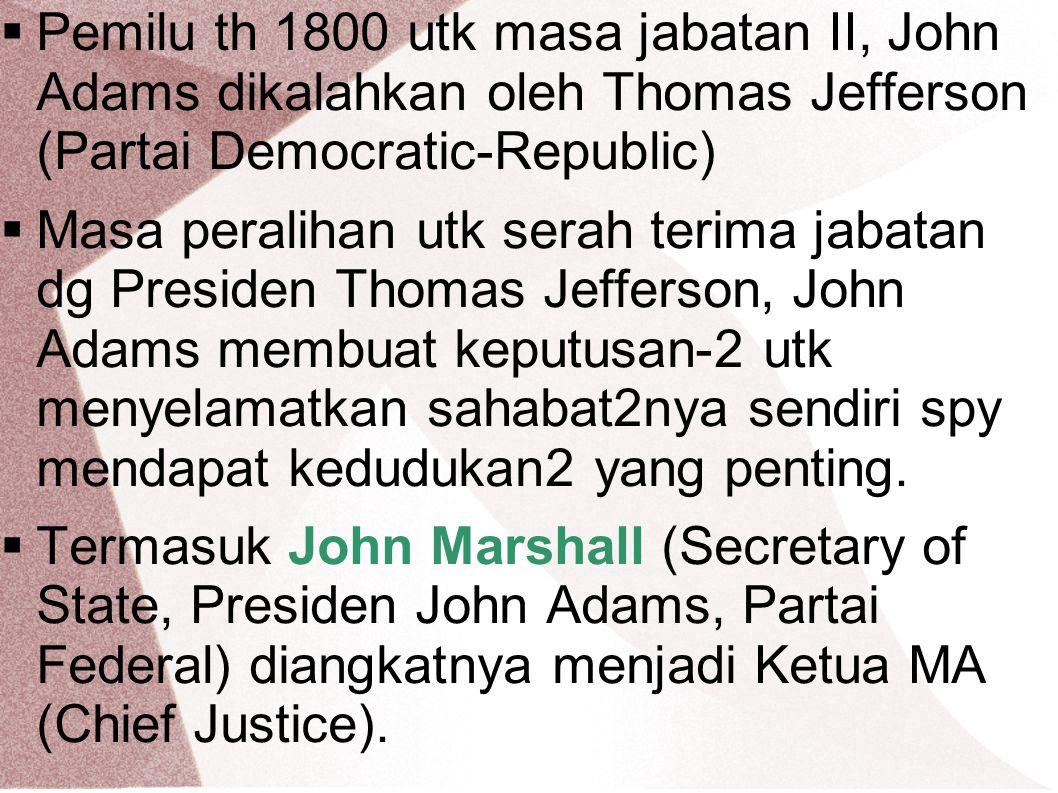 Pemilu th 1800 utk masa jabatan II, John Adams dikalahkan oleh Thomas Jefferson (Partai Democratic-Republic)