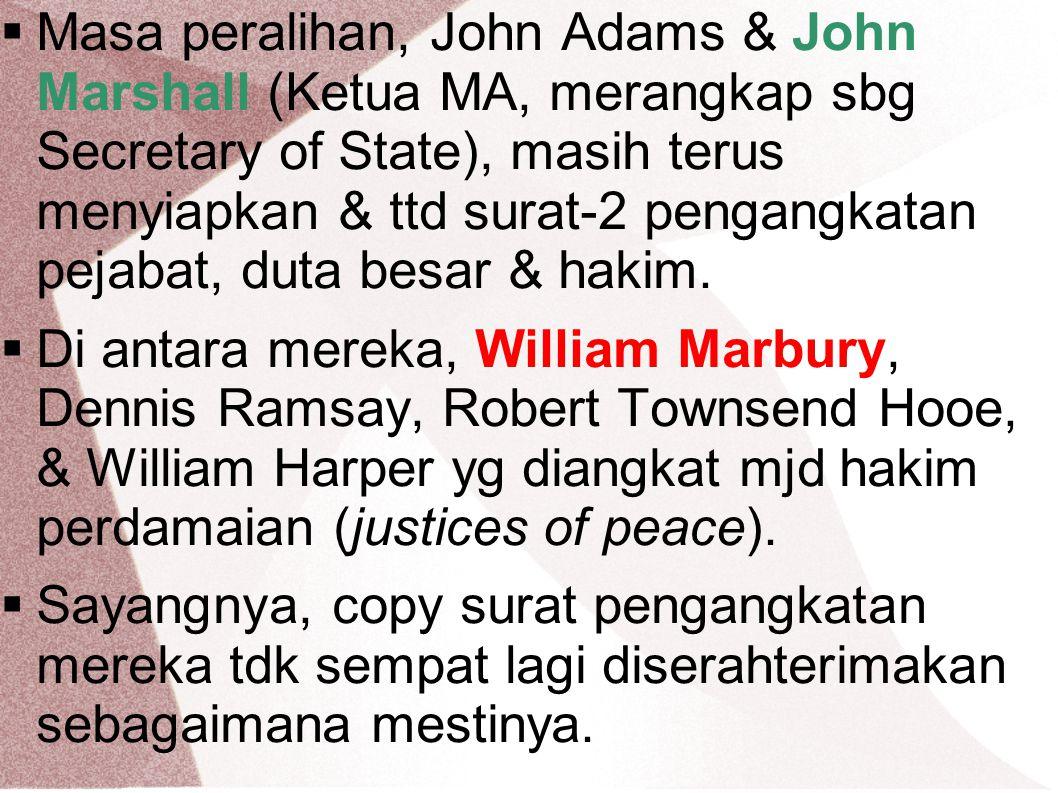 Masa peralihan, John Adams & John Marshall (Ketua MA, merangkap sbg Secretary of State), masih terus menyiapkan & ttd surat-2 pengangkatan pejabat, duta besar & hakim.