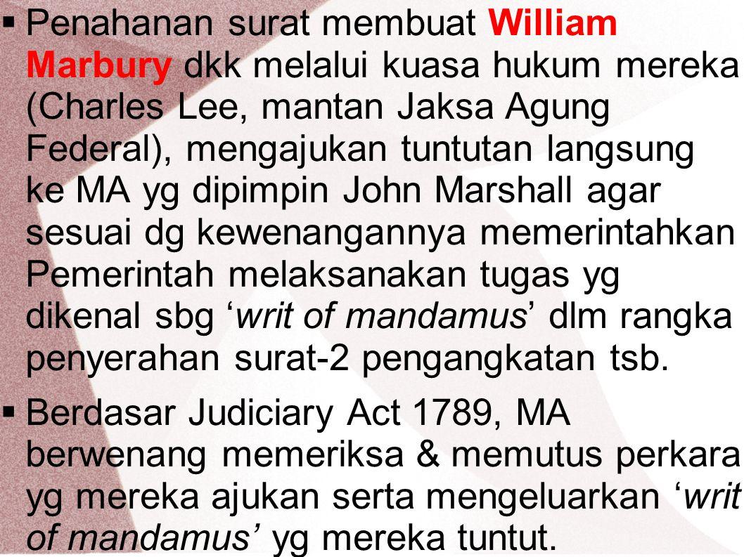 Penahanan surat membuat William Marbury dkk melalui kuasa hukum mereka (Charles Lee, mantan Jaksa Agung Federal), mengajukan tuntutan langsung ke MA yg dipimpin John Marshall agar sesuai dg kewenangannya memerintahkan Pemerintah melaksanakan tugas yg dikenal sbg 'writ of mandamus' dlm rangka penyerahan surat-2 pengangkatan tsb.