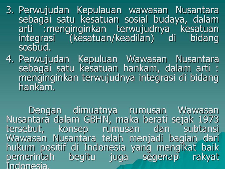 Perwujudan Kepulauan wawasan Nusantara sebagai satu kesatuan sosial budaya, dalam arti :menginginkan terwujudnya kesatuan integrasi (kesatuan/keadilan) di bidang sosbud.