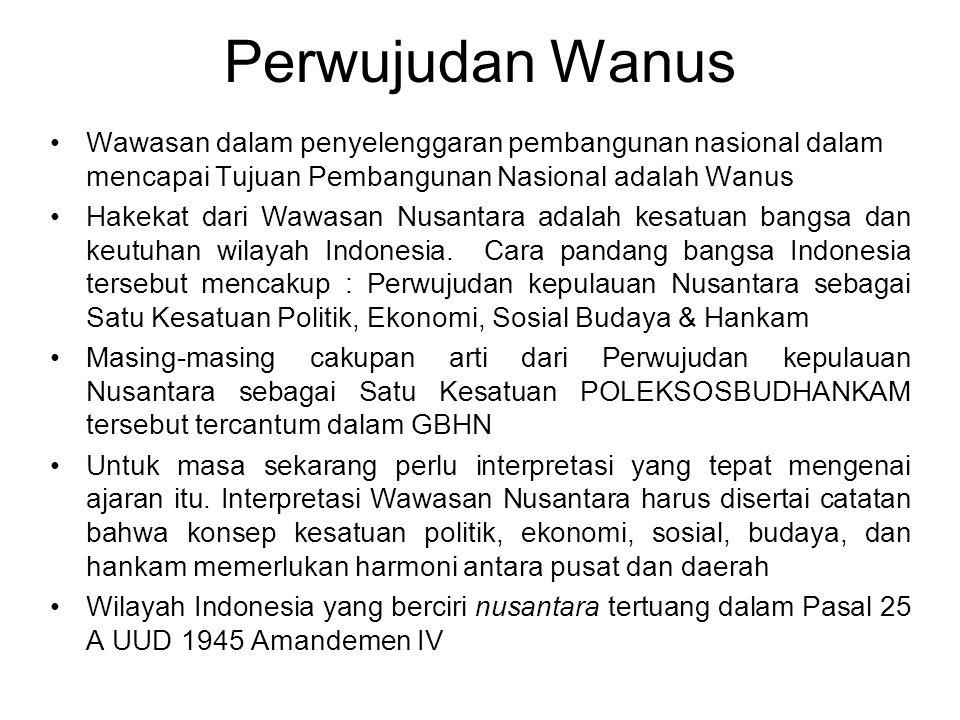 Perwujudan Wanus Wawasan dalam penyelenggaran pembangunan nasional dalam mencapai Tujuan Pembangunan Nasional adalah Wanus.