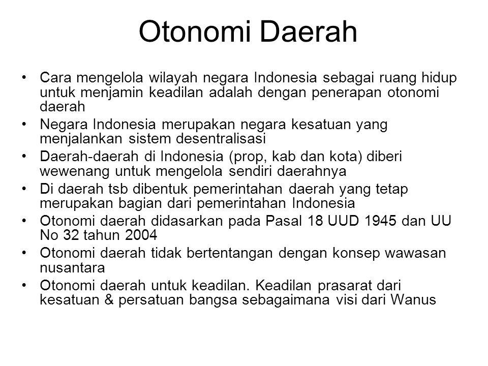 Otonomi Daerah Cara mengelola wilayah negara Indonesia sebagai ruang hidup untuk menjamin keadilan adalah dengan penerapan otonomi daerah.