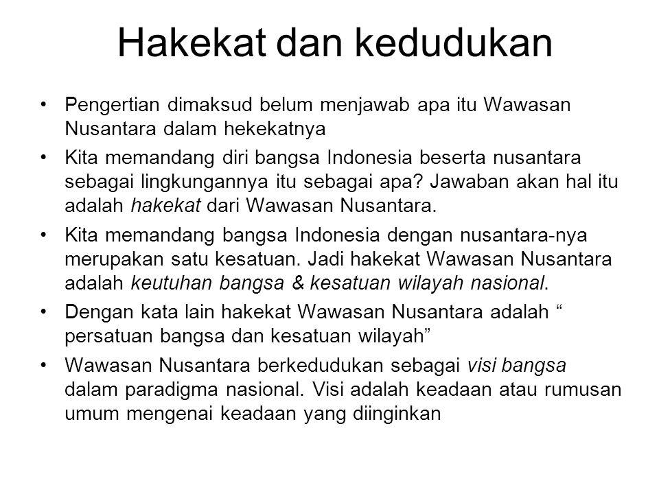 Hakekat dan kedudukan Pengertian dimaksud belum menjawab apa itu Wawasan Nusantara dalam hekekatnya.
