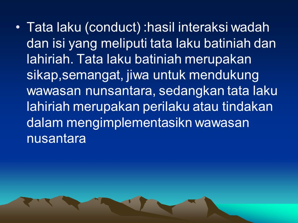 Tata laku (conduct) :hasil interaksi wadah dan isi yang meliputi tata laku batiniah dan lahiriah.