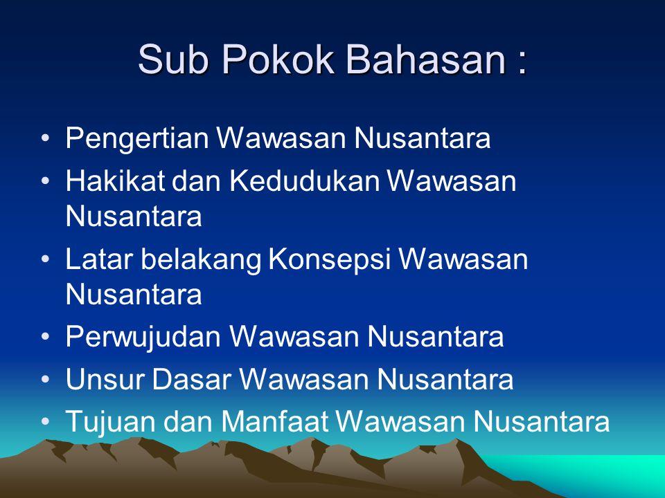 Sub Pokok Bahasan : Pengertian Wawasan Nusantara