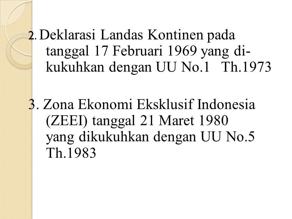2. Deklarasi Landas Kontinen pada. tanggal 17 Februari 1969 yang di-
