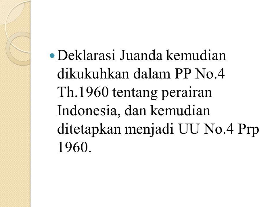 Deklarasi Juanda kemudian dikukuhkan dalam PP No. 4 Th
