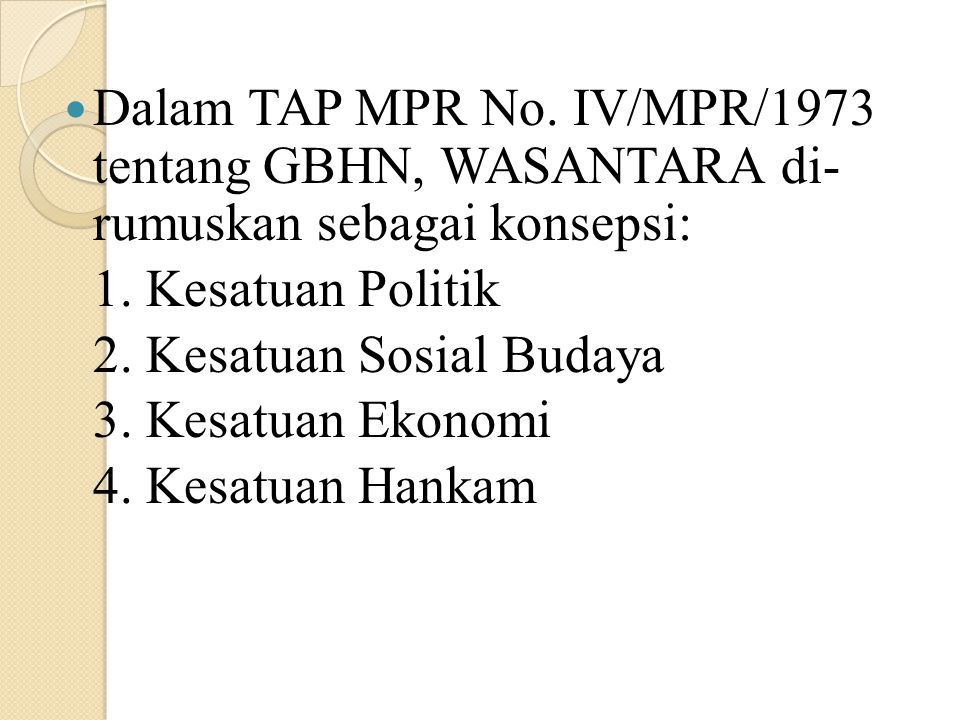 Dalam TAP MPR No. IV/MPR/1973 tentang GBHN, WASANTARA di- rumuskan sebagai konsepsi: