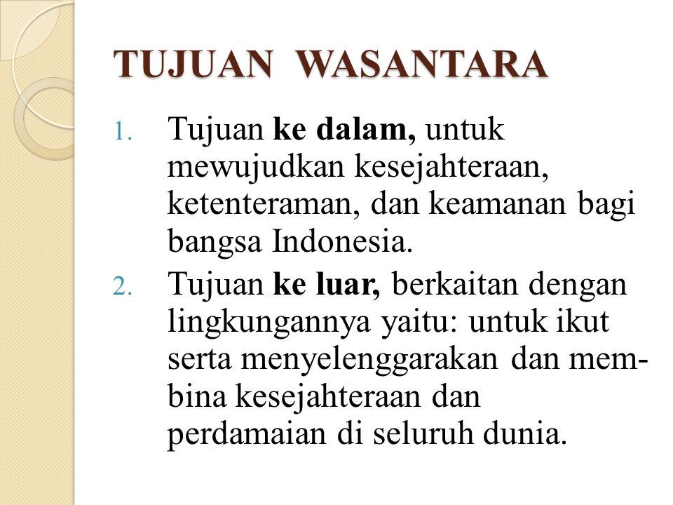 TUJUAN WASANTARA Tujuan ke dalam, untuk mewujudkan kesejahteraan, ketenteraman, dan keamanan bagi bangsa Indonesia.
