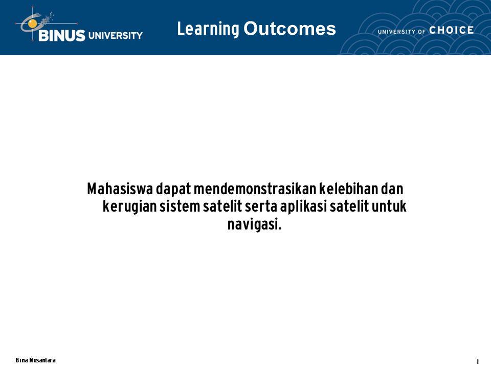 Learning Outcomes Mahasiswa dapat mendemonstrasikan kelebihan dan kerugian sistem satelit serta aplikasi satelit untuk navigasi.