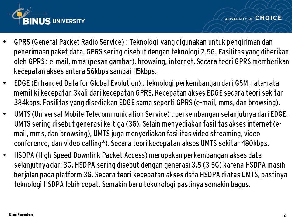GPRS (General Packet Radio Service) : Teknologi yang digunakan untuk pengiriman dan penerimaan paket data. GPRS sering disebut dengan teknologi 2.5G. Fasilitas yang diberikan oleh GPRS : e-mail, mms (pesan gambar), browsing, internet. Secara teori GPRS memberikan kecepatan akses antara 56kbps sampai 115kbps.